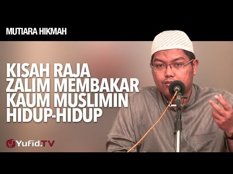 Mutiara Hikmah: Kisah Raja Zalim Membakar Kaum Muslimin Hidup-hidup - Ustadz Firanda Andirja, MA.