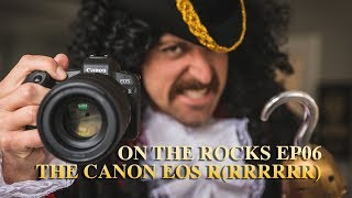 On The Rocks –EP006 – The Canon EOS R