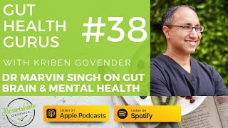 Marvin Singh MD [Functional Gastroenterology] - Gut Microbiome  - Brain Connection &  Mental Health