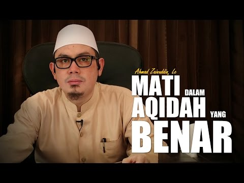 Ceramah Umum: Mati Dalam Aqidah Yang Benar - Ustadz Ahmad Zainuddin, Lc