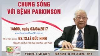 Tư vấn của GS.TS Lê Đức Hinh về bệnh parkinson (chẩn đoán, điều trị,  dinh dưỡng)