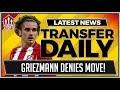 GRIEZMANN DENIES MANCHESTER UNITED TRANSFER | MUFC TRANSFER NEWS