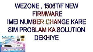 WEZONE 8007   8009   1506T   1506F    IMEI   CHANG KARE   FIRMWARE   SOFTWARE