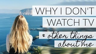 Q&A: WHY I DON'T WATCH TV & OTHER THINGS YOU DON'T KNOW ABOUT ME!