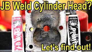 100% J.B. Weld Cylinder Head?  Seriously!!