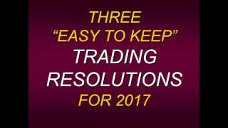 "Steven Primo  3 ""EASY TO KEEP"" TRADING RESOLUTIONS FOR 2017"