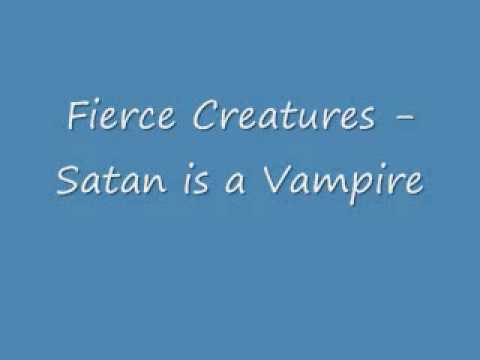 Fierce Creatures - Satan is a Vampire