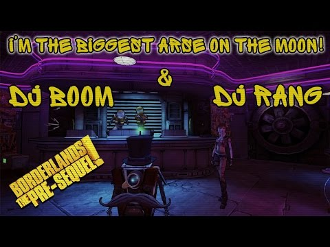 Dj Boom & Dj Rang - I'm the biggest arse on the moon! (Borderlands: The Pre-Sequel)