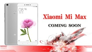 Xiaomi Mi Max Upcoming with great Specifications l in india 2017 HD