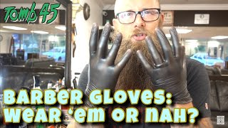Barber Gloves: Lets Talk