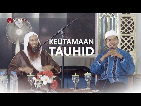 Kajian Islam: Keutamaan Tauhid -  Syaikh Muhammad Bin Mubarak Asy- Syarafi