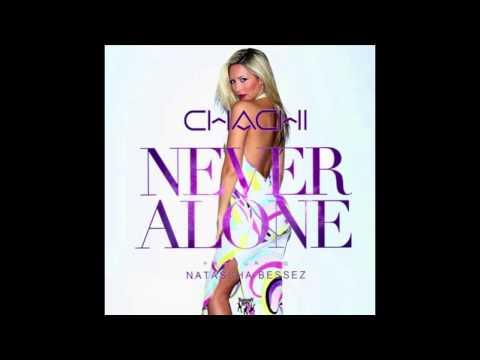 'Never Alone' - Chachi feat. Natascha Bessez