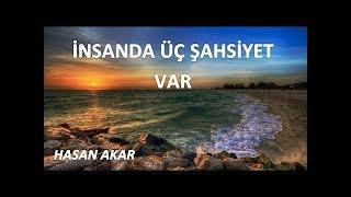 Hasan Akar - İnsanda Üç Şahsiyet Var Karıştırma..!