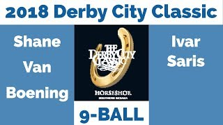 Shane Van Boening vs Ivar Saris - 9 Ball -2018 Derby City Classic