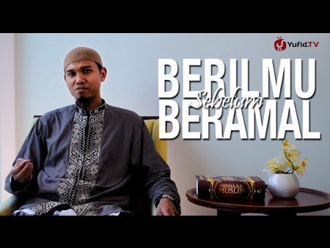Ceramah Singkat: Berilmu Sebelum Beramal - Ustadz Abu Usamah, Lc
