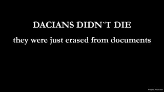 DACIANS DIDN`T DIE - THEY WERE JUST ERASED FROM DOCUMENTS