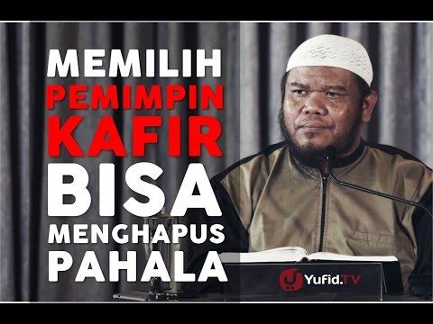 Mutiara Hikmah: Memilih Pemimpin Kafir Bisa Menghapuskan Pahala - Ustadz Abu Haidar As-Sundawy
