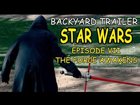 BACKYARD TRAILER - STAR WARS: Episode VII - The Force Awakens (Parody)