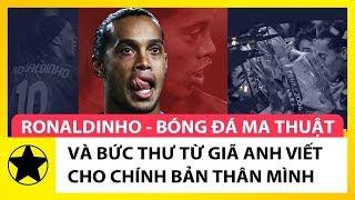 Ronaldinho – Bóng Đá Ma Thuật Và Bức Thư Từ Giã Anh Viết Cho Chính Mình