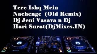 Tere Ishq Mein Nachenge Old Remix Dj Jeni Vasava n Dj Hari Surat (DjMixes.IN)
