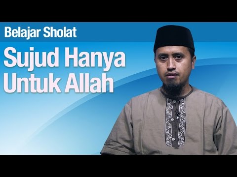 Belajar Sholat #26: Sujud Hanya Untuk Allah - Ustadz Abdullah Zaen, MA