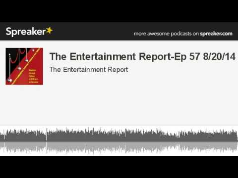 The Entertainment Report-Ep 57 8/20/14 (made with Spreaker)