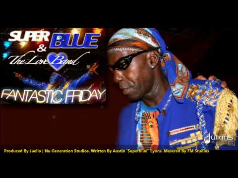 New Super Blue & The Love Band | FANTASTIC FRIDAY [2013 Trinidad Soca][Produced By Juelio]