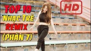 top 10 bài nhạc trẻ remix hay nhất 2017 | Nonstop Việt Mix | Nhạc Sàn DJ Remix Cực Mạnh Gây Nghiện