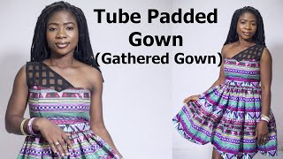 How To Cut A Tube Padded Gown (Gathered Gown)