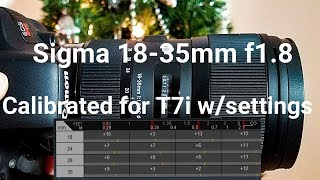 Sigma 18-35mm f1.8 calibrated for Canon Rebel EOS T7i with settings