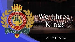 We Three Kings Arr Christopher J Madsen Byu Men 39 S Chorus