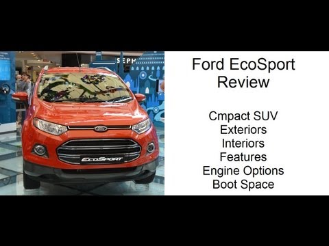 Ford EcoSport India Review- Exteriors, Interiors, Features And Engine Options