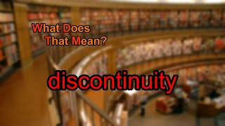 What does discontinuity mean?