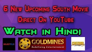 Top 6 New Upcoming South Hindi Dubbed Movies | SelectFlix | Goldmines Telefilms | The Topic