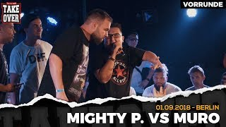 Mighty P. vs. Muro - Takeover Freestyle Contest | Berlin 01.09.18 (VR 1/4)
