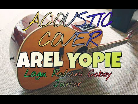 Acoustic cover Arel Yopie  Lagu Rohani Aldi Bastian ( Coboy Junior -2 )