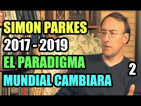 Simon Parkes, 2017-2019 El Paradigma Mundial Cambiara Parte 2. #1