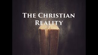 The Christian Reality - What in the World is Going On?