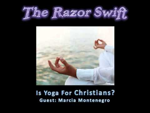 Razor Swift -- Is Yoga For Christians? Guest: Marcia Montenegro