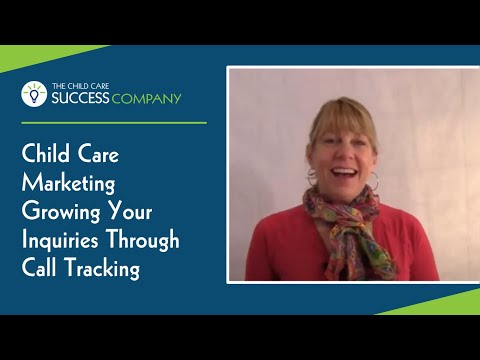 Child Care Marketing Growing Your Inquiries Through Call Tracking
