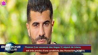 THOMAS (LES VACANCES DES ANGES 3) SÉPARÉ DE LÉANA,   EST TRÈS PROCHE D'UNE CANDIDATE DES MARSE