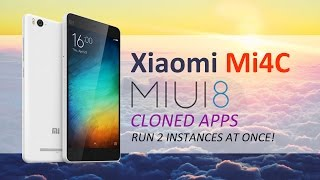 MIUI 8 On Xiaomi MI4C- New Function of Dual Apps- How to Flash it?