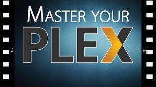 Mastering Your Plex Media Server