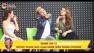Giọng ải giọng ai | teaser tập 12: Hương Giang náo loạn khiến Trần Thành phải xin lỗi khán giả
