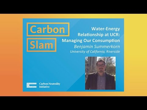 Benjamin Sommerkorn Riverside: The Water-Energy Relationship at UCR: Managing Our Consumption