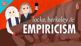 Locke, Berkeley, & Empiricism: Crash Course Philosophy #6