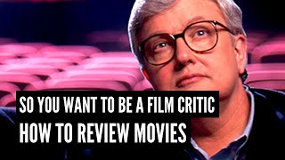 So You Wanna Be A Critic? How To Write A Film Review