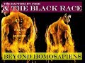 BAPTISM BY FIRE: THE BLACK RACE BEYOND HOMOSAPIENS