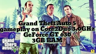 Grand Theft Auto 5 gameplay on Core2Duo 3.0GHz GeForce GT 630 3GB RAM