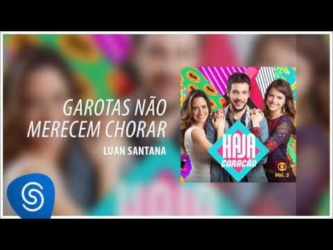 Garotas Não Merecem Chorar - Luan Santana [Trilha Sonora de Haja Coração] (Áudio Oficial)